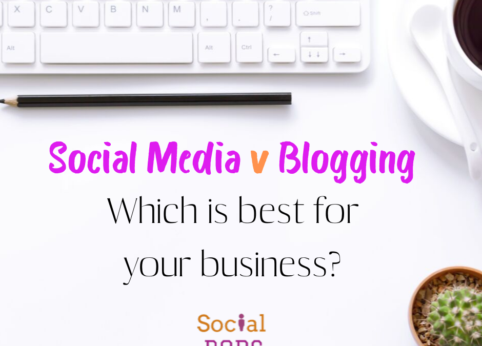 Social Media v Blogging: Which is right for my business?