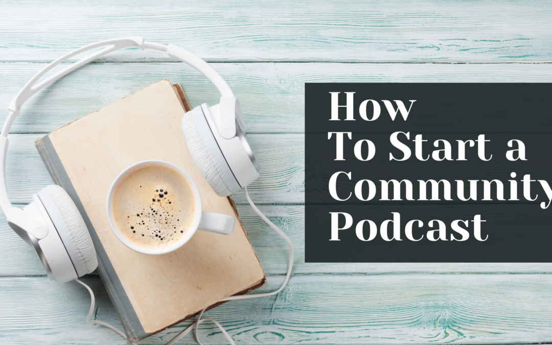 How to start a community podcast